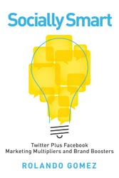 Socially Smart, Twitter Plus Facebook, Marketing Multipliers and Brand Boosters